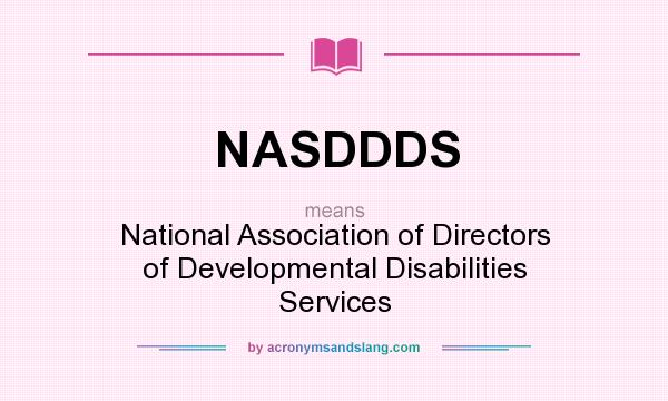 What does NASDDDS mean? It stands for National Association of Directors of Developmental Disabilities Services