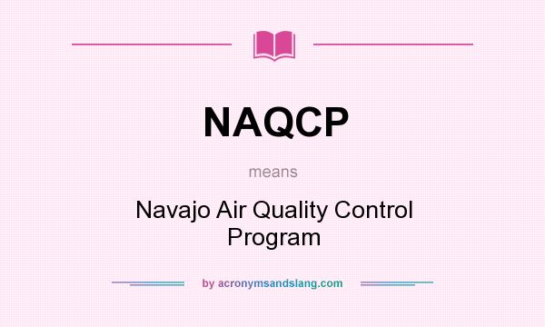 What does NAQCP mean? It stands for Navajo Air Quality Control Program