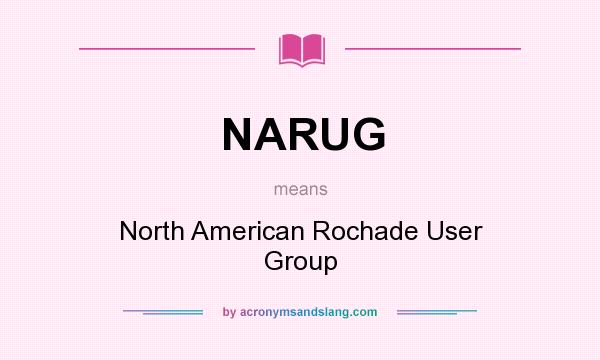 What does NARUG mean? It stands for North American Rochade User Group