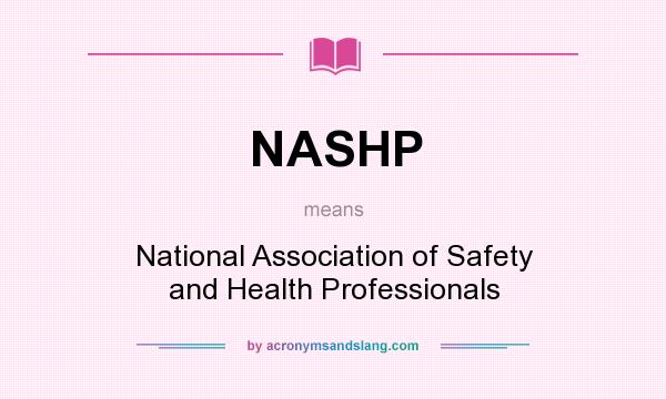 What does NASHP mean? It stands for National Association of Safety and Health Professionals