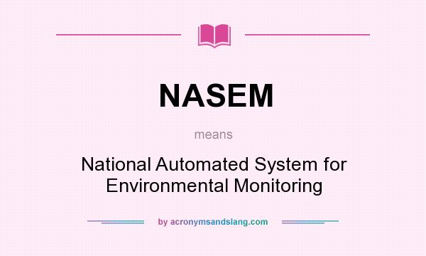 What does NASEM mean? It stands for National Automated System for Environmental Monitoring