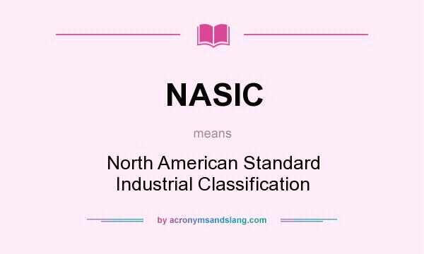 What does NASIC mean? It stands for North American Standard Industrial Classification