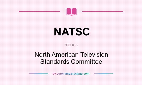 What does NATSC mean? It stands for North American Television Standards Committee