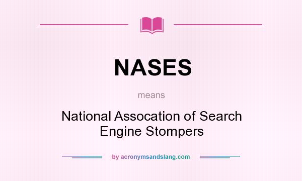 What does NASES mean? It stands for National Assocation of Search Engine Stompers