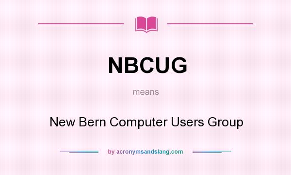 What does NBCUG mean? It stands for New Bern Computer Users Group