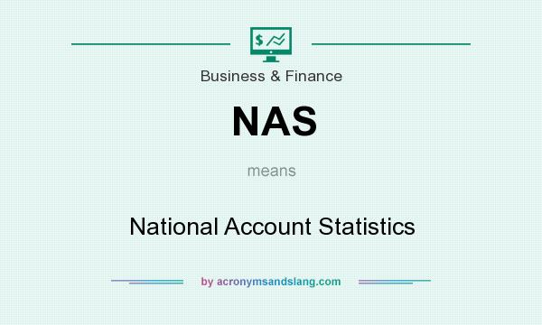 What does NAS mean? It stands for National Account Statistics