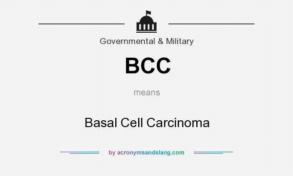 What does BCC mean? It stands for Basal Cell Carcinoma