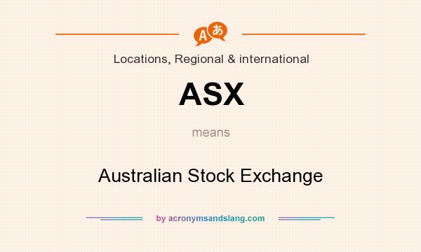 What does ASX mean? It stands for Australian Stock Exchange