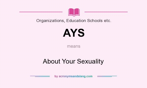 What does AYS mean? It stands for About Your Sexuality