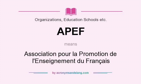 What does APEF mean? It stands for Association pour la Promotion de l`Enseignement du Français