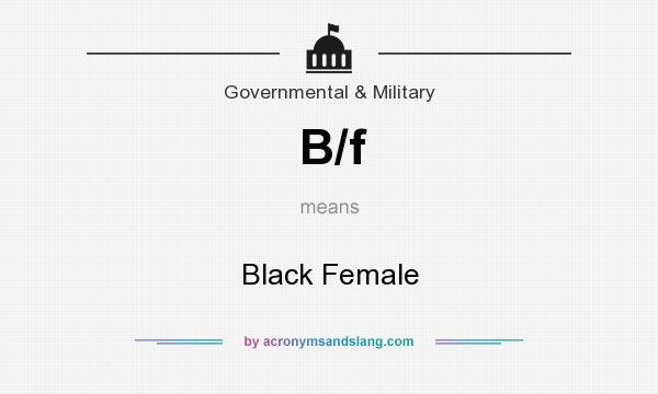 What does B/f mean? It stands for Black Female