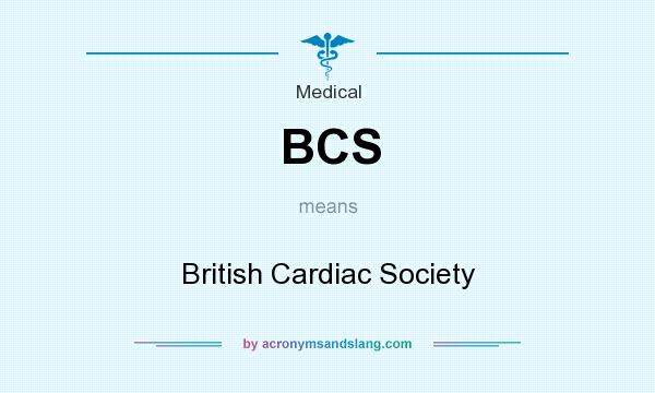 What does BCS mean? It stands for British Cardiac Society