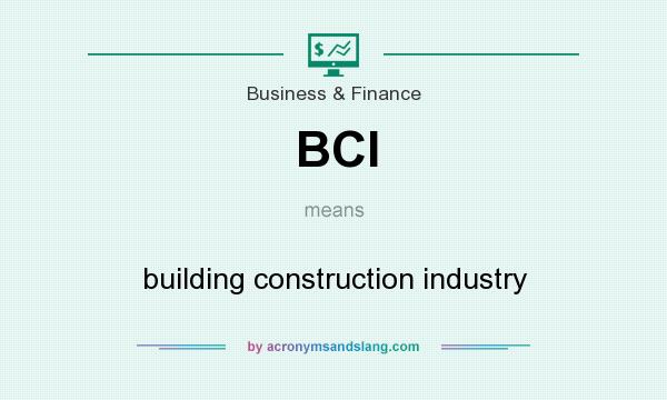 What does BCI mean? It stands for building construction industry