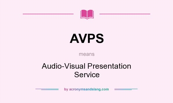 What does AVPS mean? It stands for Audio-Visual Presentation Service
