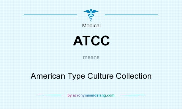 What does ATCC mean? It stands for American Type Culture Collection