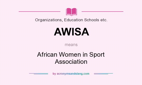What does AWISA mean? It stands for African Women in Sport Association