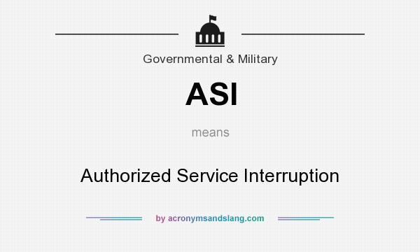 What does ASI mean? It stands for Authorized Service Interruption