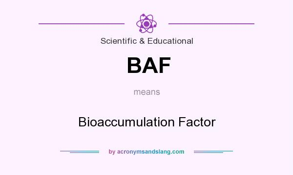 What does BAF mean? It stands for Bioaccumulation Factor
