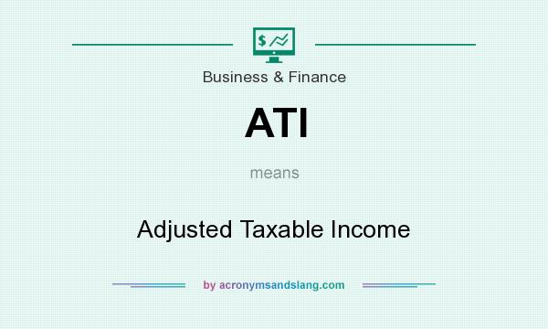 What does ATI mean? It stands for Adjusted Taxable Income