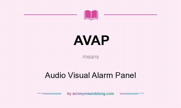 What does AVAP mean? It stands for Audio Visual Alarm Panel
