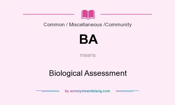 What does BA mean? It stands for Biological Assessment