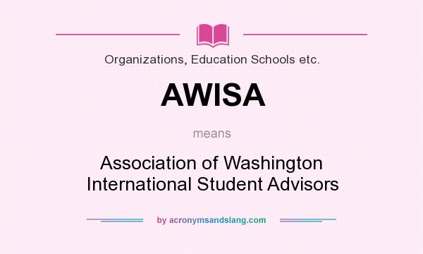 What does AWISA mean? It stands for Association of Washington International Student Advisors