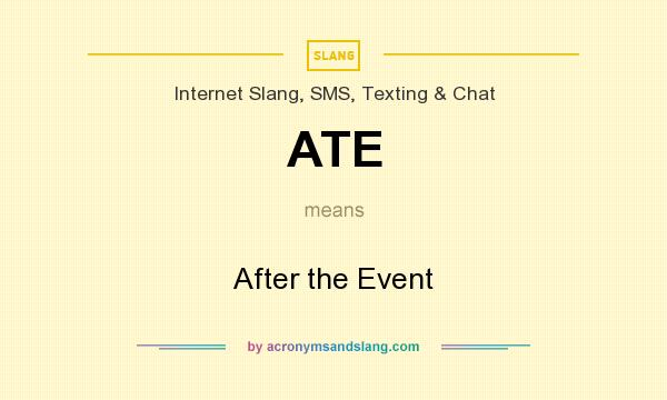 What does ATE mean? It stands for After the Event