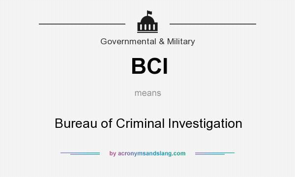 What does BCI mean? It stands for Bureau of Criminal Investigation