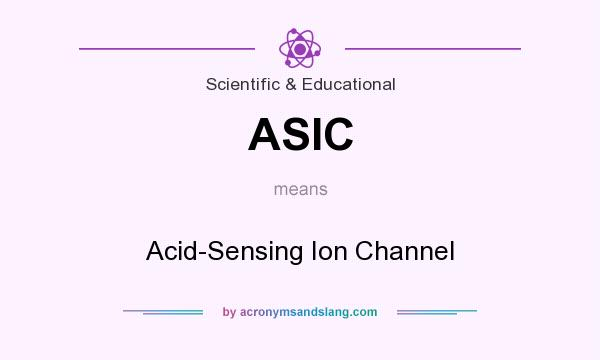 What does ASIC mean? It stands for Acid-Sensing Ion Channel