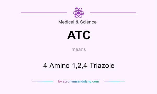What does ATC mean? It stands for 4-Amino-1,2,4-Triazole
