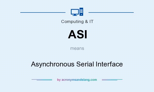 What does ASI mean? It stands for Asynchronous Serial Interface