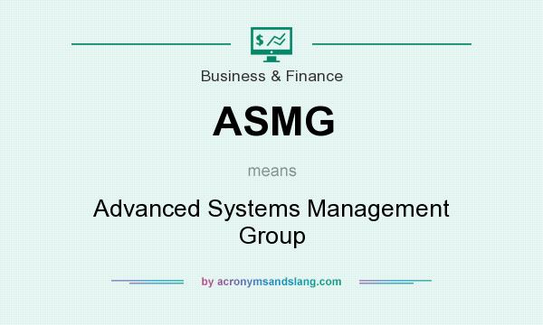What does ASMG mean? It stands for Advanced Systems Management Group