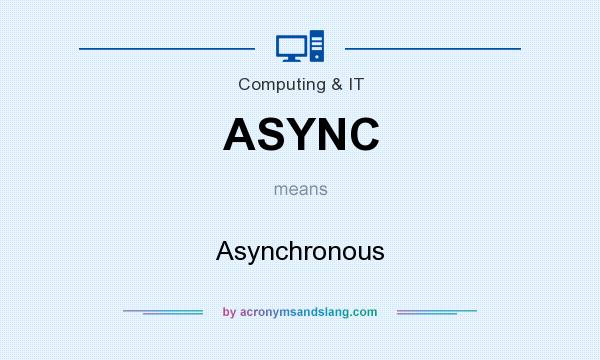 What does ASYNC mean? It stands for Asynchronous
