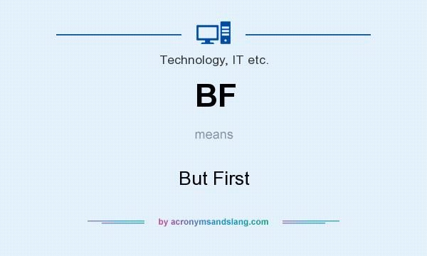 What does BF mean? It stands for But First
