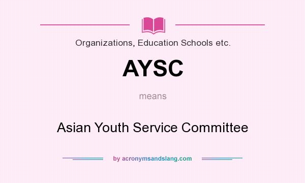 What does AYSC mean? It stands for Asian Youth Service Committee
