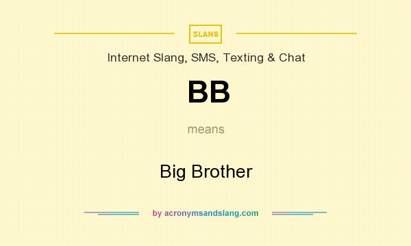 What does BB mean? It stands for Big Brother