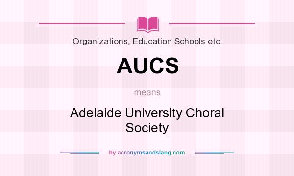 What does AUCS mean? It stands for Adelaide University Choral Society