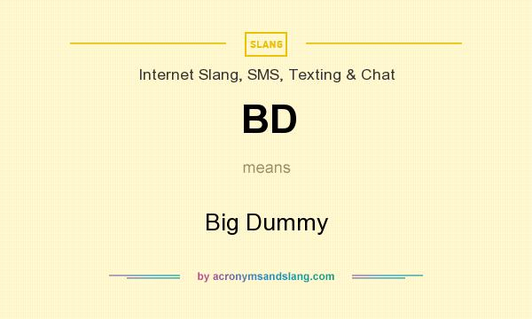 What does BD mean? It stands for Big Dummy
