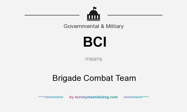 What does BCI mean? It stands for Brigade Combat Team