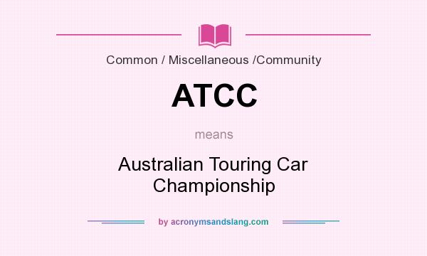 What does ATCC mean? It stands for Australian Touring Car Championship