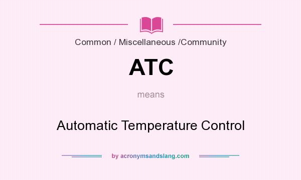 What does ATC mean? It stands for Automatic Temperature Control