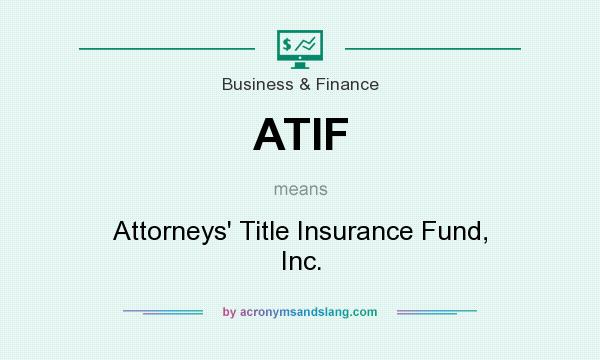 What does ATIF mean? It stands for Attorneys` Title Insurance Fund, Inc.