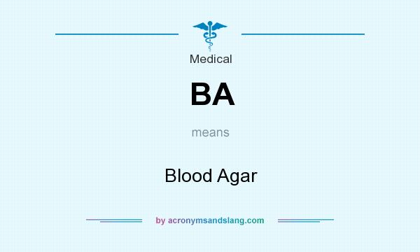 What does BA mean? It stands for Blood Agar