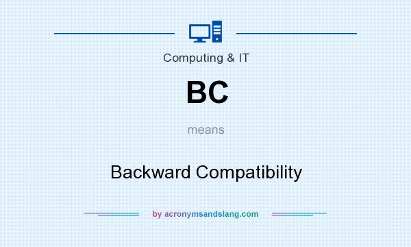 What does BC mean? It stands for Backward Compatibility
