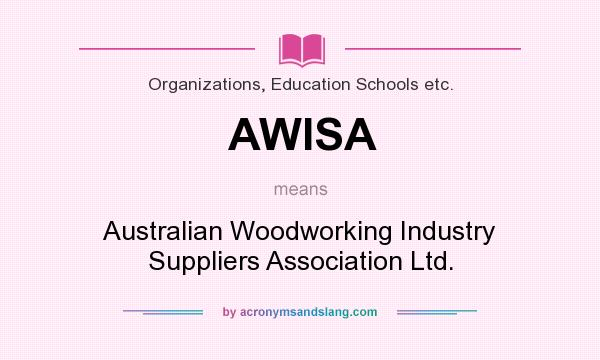 What does AWISA mean? It stands for Australian Woodworking Industry Suppliers Association Ltd.