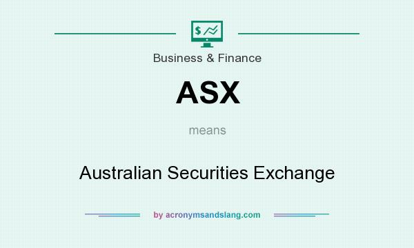 What does ASX mean? It stands for Australian Securities Exchange
