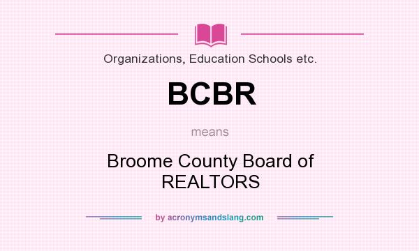 What does BCBR mean? It stands for Broome County Board of REALTORS