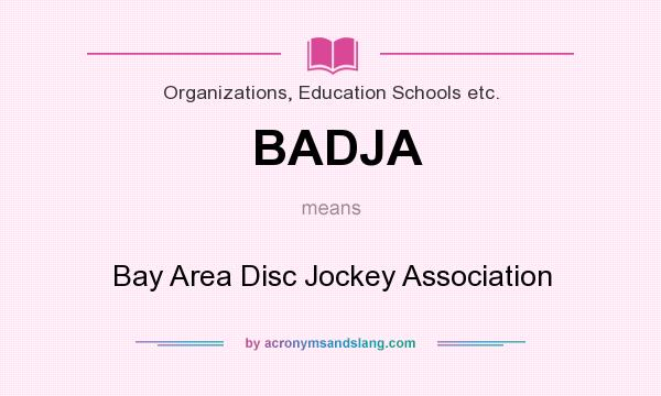 What does BADJA mean? It stands for Bay Area Disc Jockey Association