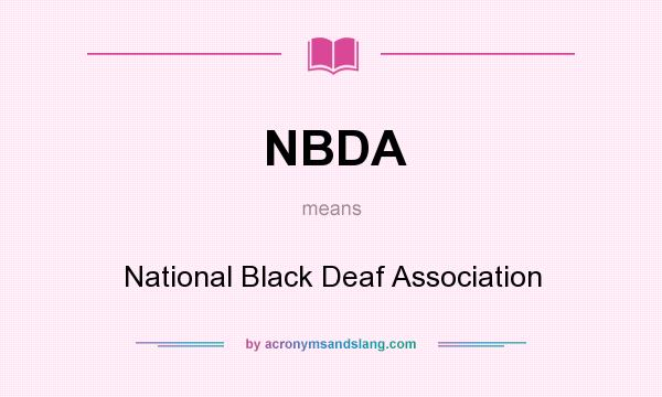 What does NBDA mean? It stands for National Black Deaf Association