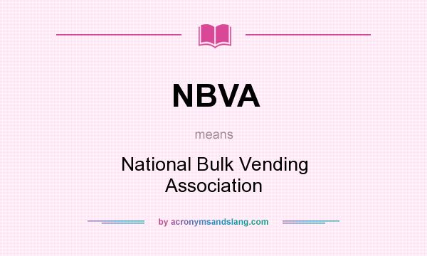 What does NBVA mean? It stands for National Bulk Vending Association